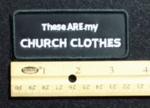666 B - THESE ARE MY CHURCH CLOTHES PATCH