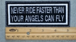 605 L - NEVER RIDE FASTER THAN YOUR ANGELS CAN FLY PATCH