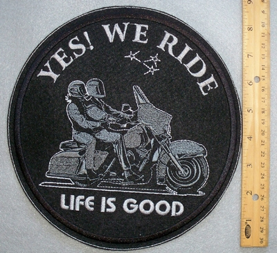 "278 L - YES! WE RIDE - LIFE IS GOOD - 10"" ROUND PATCH - FREE SHIPPING!"