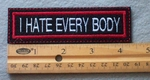 873 L - I Hate Everybody Embroidered Patch