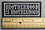 1104 L - BROTHERHOOD IS BROTHERHOOD - Embroidery Patch - White Border White Letters