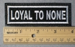 957 L - Loyal To None Embroidery Patch - White Border White Letters