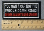 794 L - YOU OWN A CAR NOT THE WHOLE DAMN ROAD - BIKERS AGAINST DUMB DRIVERS - Embroidery Patch - White Border White Letters Red Bottom Letters