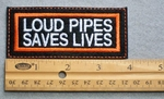 712 L - Loud Pipes Saves Lives Embroidered Patch