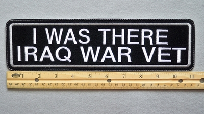 "448 L - I WAS THERE IRAQ WAR VET 11"" - EMBROIDERY PATCH - WHITE - FREE SHIPPING!"