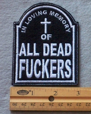 898 L - In Loving Memory Of All Dead Fuckers Embroidered Patch