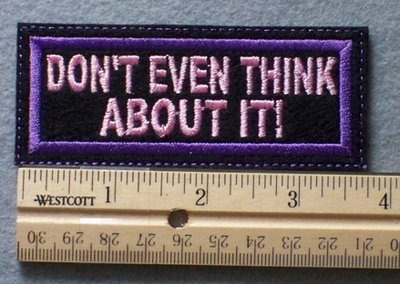 1060 L - DON'T EVEN THINK ABOUT IT! - Embroidery Patch - Purple Border Pink Letters