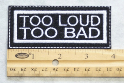 24 L - TOO LOUD TOO BAD - EMBROIDERY PATCH