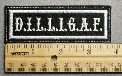 1111 L - D.I.L.L.I.G.A.F. - Embroidery Patch - White Border White Letters