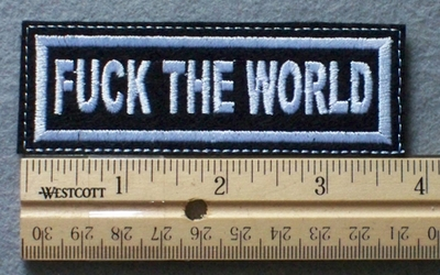 1050 L - FUCK THE WORLD - Embroidery Patch - White Border White Letters