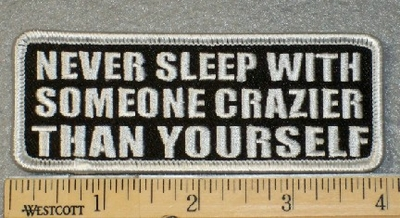 1811 G - Never Sleep With Anyone Crazier Than Yourself - Embroidery Patch