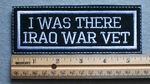 1080 L - I Was There Iraq War Vet Embroidery Patch - White Border White Letters