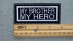 293 L - MY BROTHER MY HERO PATCH - Embroidery Patch