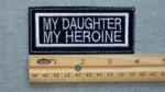 295 L - MY DAUGHTER MY HEROINE  - Embroidery Patch