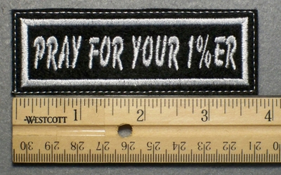 693 L - PRAY FOR YOUR 1%er - Embroidery Patch - White Border White Letters