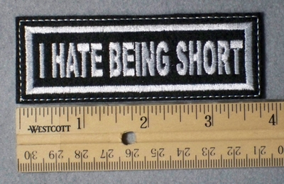 985 L - I Hate Being Short Embroidery Patch - White Border White Letters