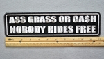 "427 L - ASS GRASS OR CASH NOBODY RIDES FREE 11"" - EMBROIDERY PATCH - WHITE - FREE SHIPPING!"