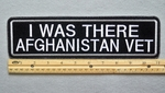 445 L - I WAS THERE AFGHANISTAN VET - EMBROIDERY PATCH