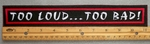 "469 L - TOO LOUD ... TOO BAD! 11"" - EMBROIDERY PATCH - WHITE AND RED - FREE SHIPPING!"