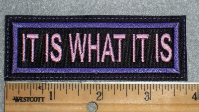 1647 L - It Is What It Is - Embroidery Patch