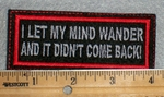 1700 L - I Let My Mind Wander And It Didnt Come Back - Embroidery Patch
