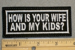 1267 L - How is Your Wife and My Kids? - Embroidery Patch