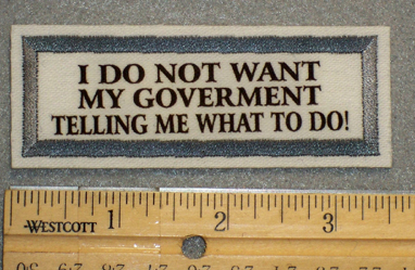 1268 L - I Do Not Want My Government Telling Me What To Do - Embroidery Patch