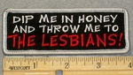 2122 G - Dip Me In Honey And Throw Me To The Lesbians! - Embroidery Patch