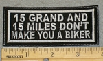 2153 L - 15 Grand And 15 Miles Don't Make You A Biker - Embroidery Patch