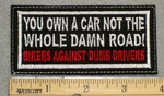 1392 L - You Own A Car Not The Whole Damn Road - Bikers Against Dumb Drivers - Embroidery Patch