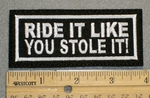 1333 L - Ride It Like You Stole It - Embroidery Patch