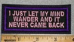 1763 L - I Just Let My Mind Wander And It Never Came Back - Embroidery Patch