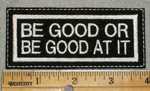 1924 L - Be Good Or Be Good At It - Embroidery Patch