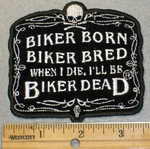 2005 G - Biker Born Biker Bred  When I Die I'll Be Biker Dead -  Embroidery Patch