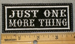 1456 L - Just One More Thing - Embroidery Patch