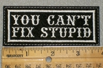 1481 L - You Can't Fix Stupid - Embroidery Patch