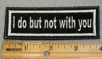 1413 L - I Do But Not With You - Embroidery Patch
