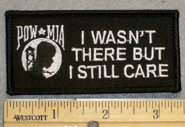 1323 N - POW-MIA - I Wasn't There But I Still Care - Embroidery Patch