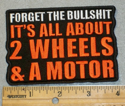 2011 G - Forget The Bullshit - It's All About Two Wheels & A Motor - Embroidery Patch