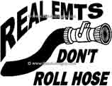 REAL EMTS DONT ROLL HOSE