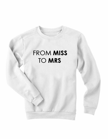 FROM MISS TO MRS Sweatshirt