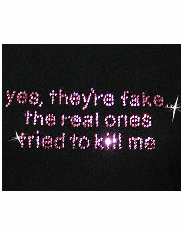 Yes, They're Fake The Real Ones Tried to Kill Me T-Shirt or Tank Top