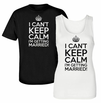 I Can't Keep Calm, I'm Getting Married T-Shirt or Tank Top