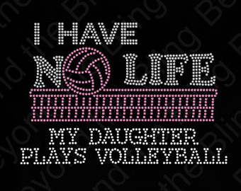 I Have No LIfe My Daughter Plays Volleyball Rhinestone Tee, Tank or Tote