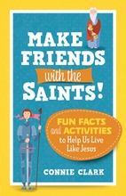 Make Friends with the Saints! &ndash; <em>Fun Facts and Activities to Help Us Live Like Jesus</em>