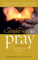 The Catholic Way to Pray &ndash; <i>An ESSENTIAL Guide for Adults</i>