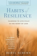 Habits of Resilience -- <I> Learning to Live Fully in the Midst of Loss</i>
