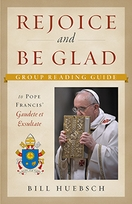 Rejoice and Be Glad &ndash; <i>A Group Reading Guide to Pope Francis' Gaudete et Exsultate</i>