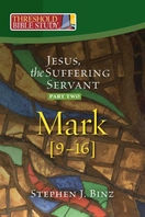 Jesus, the Suffering Servant:Part Two -- Mark 9-16