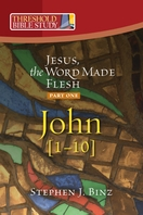 Jesus, Word Made Flesh: <I>Part One -- John chapters 1-10</I>